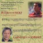 Peter and the Wolf - Fort Worth Symphony OrchestraMiguel Harth-Bedoya, Conductor and Spanish NarratorMichael York, English NarratorPROKOFIEV: Peter and the WolfSAINT-SAËNS: Carnival of the Animals