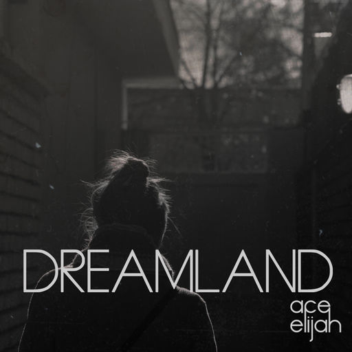 Ace Elijah - Dreamland.jpg