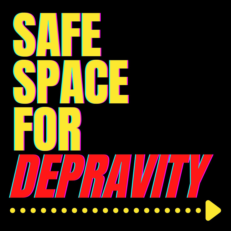 Safe Space for Depravity