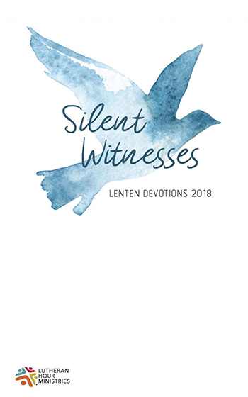 LENTEN DEVOTIONS...  - ...entitled 'Silent Witnesses' have been made available online and as posts, emails and audio files/podcasts through Lutheran Hour Ministries. To receive the devotions, visit lhm.org/lent/default.asp