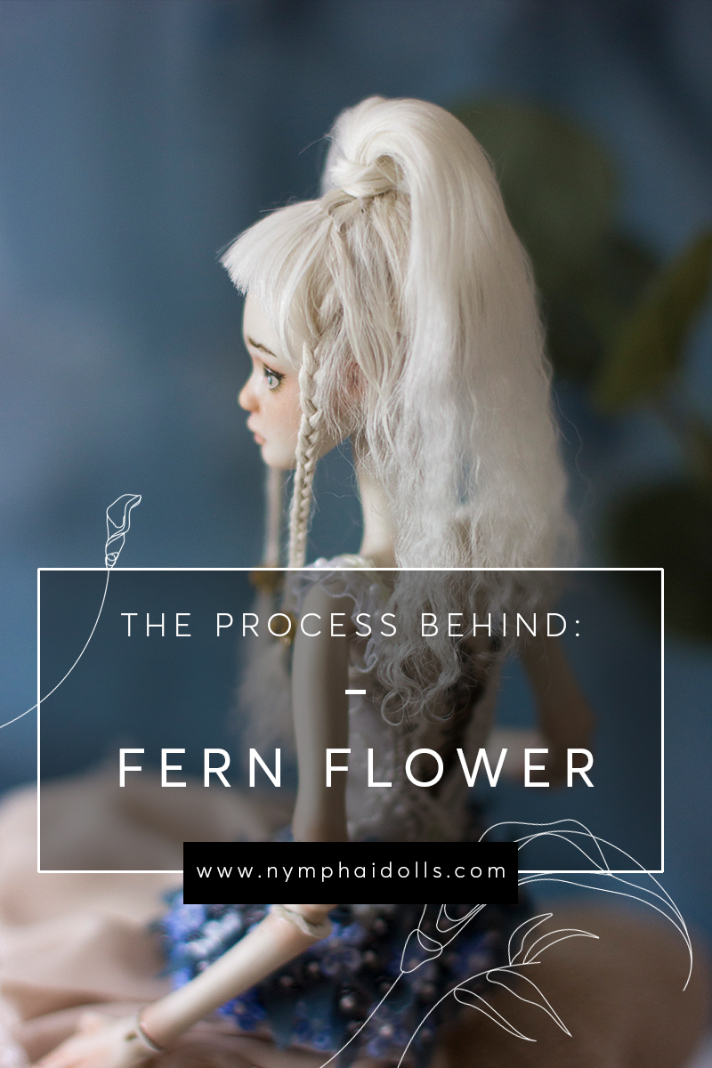The process behind: Fern Flower by Nymphai Dolls