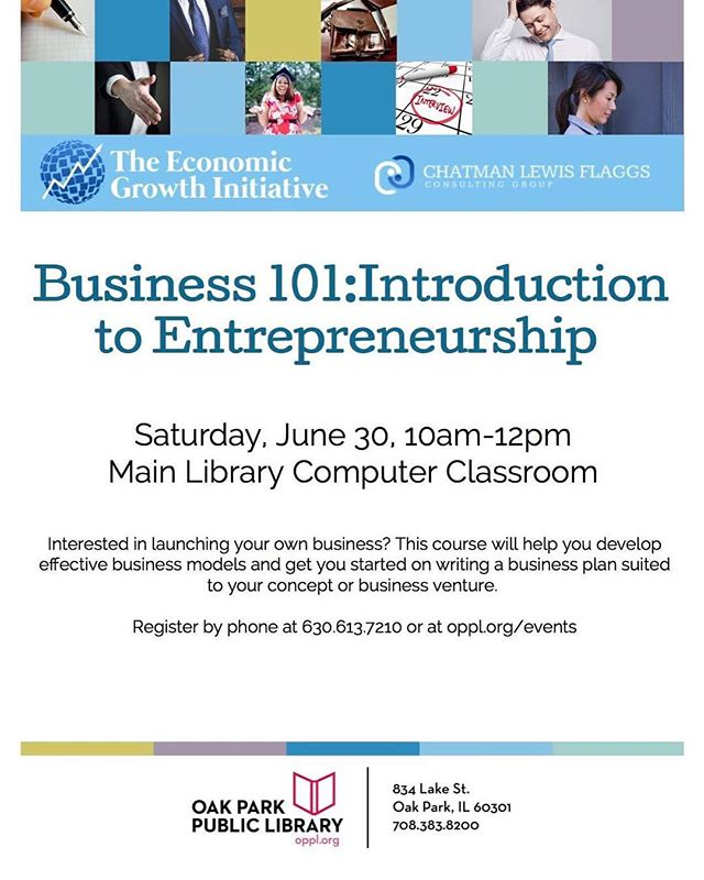 Hello Potential and Fellow Entrepreneurs!  The Business 101/ Introduction to Entrepreneurship is on and we are excited. Flyer attached.  We will facilitate class June 30, 2018 at the Oak Park Library:  10:00am to noon. Please bring a notepad and a reliable writing instrument. If you arrive by 9:30 you will be able to network with our 2018 Graduates and some very successful Entrepreneurs.  Please register on OPPL.org/events ...(go to calendar) website as soon as possible.  Meanwhile, please respond to this email and tell me a bit about yourself and your expectations.  Thank you and I look forward to see you soon...Saturday June 30, 2018!  The EGI President and Staff  Questions?  Email: info@egithrive.org  or  Call: 630.613-7210