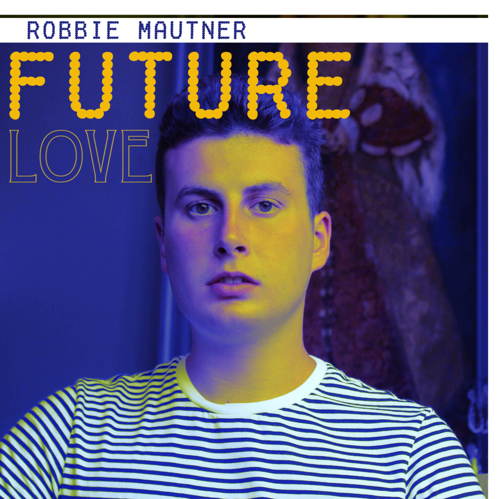 Robbie Mautner New Single 'Future Love'