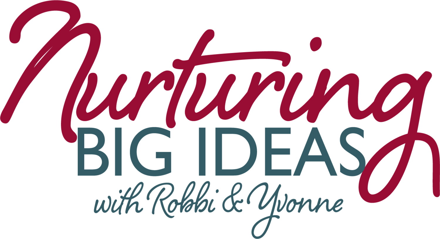 Nurturing Big Ideas with Robbi & Yvonne