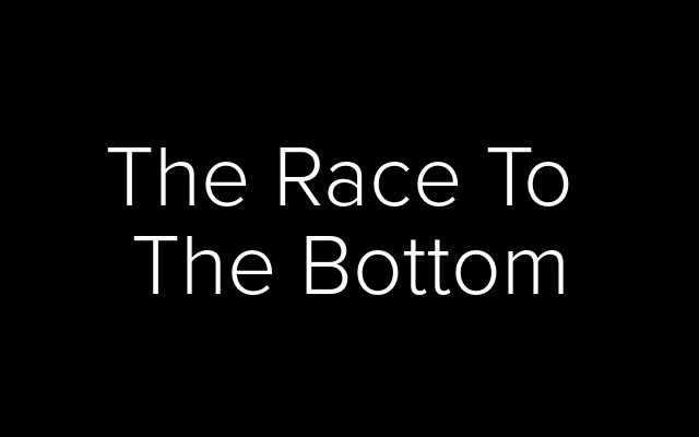 The Race To The Bottom.jpeg