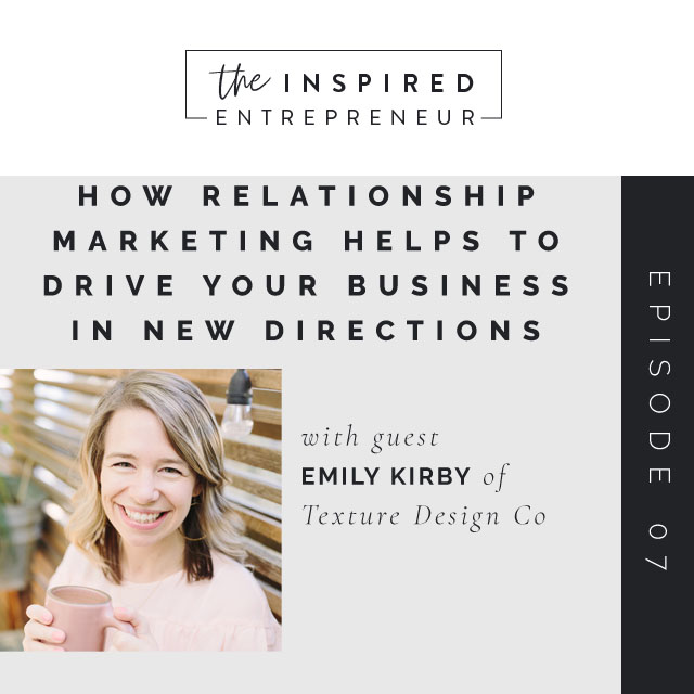 How Relationship Marketing Helps to Drive Your Business in New Directions with Emily Kirby of Texture Design Co