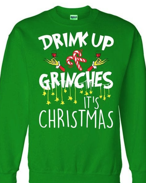 Drink Up Grinches It's Christmas (Ugly Christmas Sweater) - Crewneck Sweater | $33.50