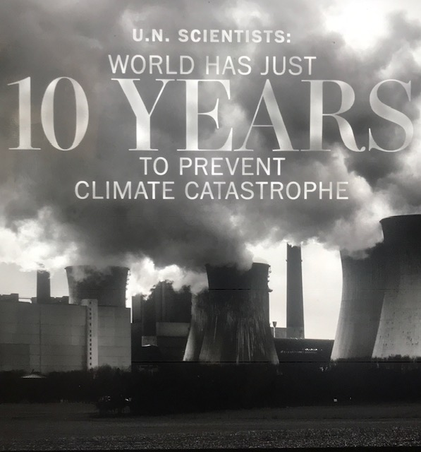 """…the scientists working on the behalf of all of the world's humans at the UN have issued a dire warning—we have no more than 10 years left to avoid a climate catastrophe."" -"