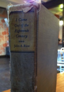 Out of print copy of I Came Out of the Eighteenth Century by John Andrew Rice -