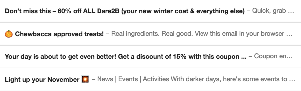 I don't mind emoji here and there but some brands are known to overdo it. Overly sales-focused subject lines have me hunting for the trash button immediately. I really don't think my day's about to get better because of a sales driven email!