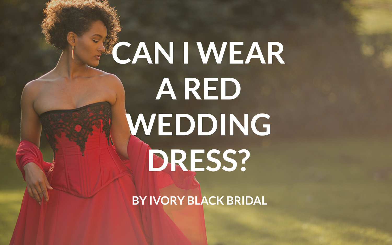 3cca40a3fee CAN I WEAR A RED WEDDING DRESS  — IVORY BLACK