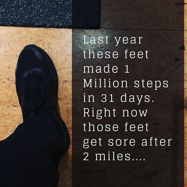 Last year these feet made 1 Million steps in 31 days. Right now those feet get sore after 2 miles....