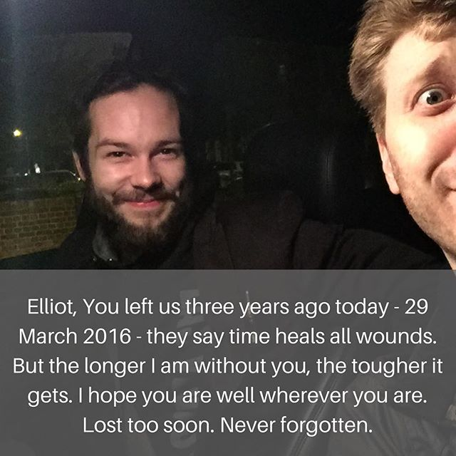 Elliot, You left us three years ago today - 29 March 2016 - they say time heals all wounds. But the longer I am without you, the tougher it gets. I hope you are well wherever you are. Lost too soon. Never forgotten.