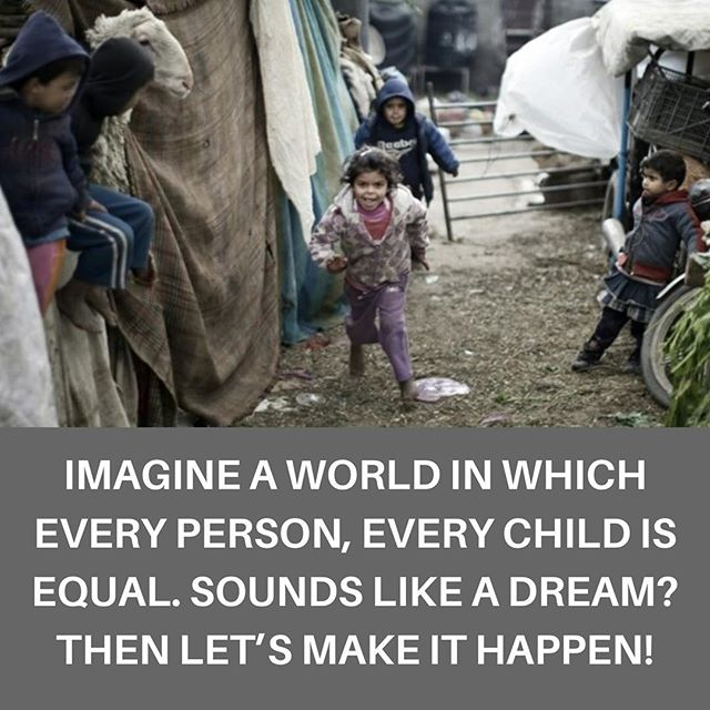 Imagine a world in which every person, every child is equal. Sounds like a dream? Then let's make it happen! #dreamsdocometrue