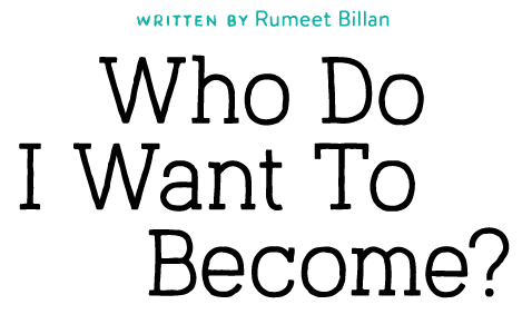 Who Do I Want To Become? by Rumeet Billan
