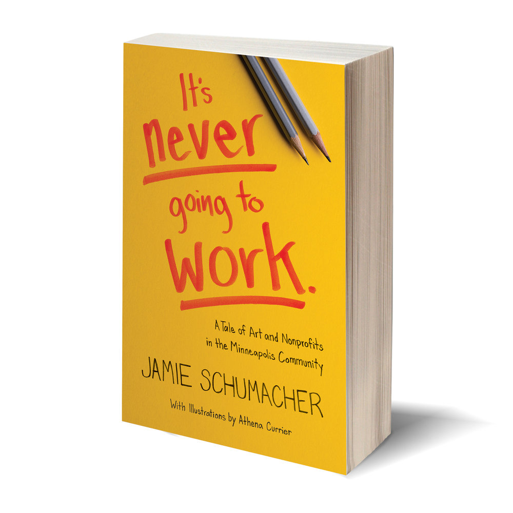 - This post is inspired by artists featured in the upcoming novel: It's Never Going To Work: A Tale of Art and Nonprofits in the Minneapolis Community. It's Never Going To Work is a light-hearted, illustrated novel that offers real-life insights on founding a collaborative nonprofit art space. It provides tools, tips, resources, and camaraderie to those engaged in, and struggling with, grassroots development.