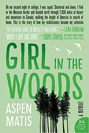 Girl in the Woods   is Aspen Matis's true-life adventure of hiking from Mexico to Canada after being raped. On the trail, she found that survival is predicated on persistent self-reliance.