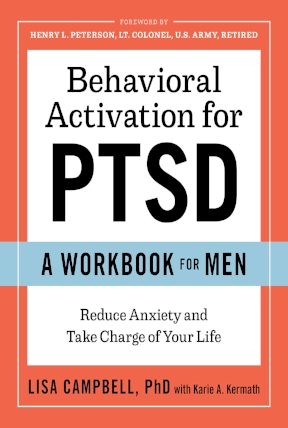 Behavioral Activation for PTSD: A Workbook for Men   is an evidence-based therapy program that helps men take back their lives from PTSD. It empowers men to overcome triggers and reintroduce positive activities.