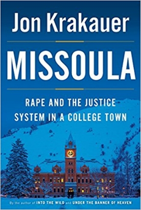 In     Missoula: Rape and the Justice System in College   ,  Krakauer chronicles the experiences of several women in Missoula - the nights when they were raped; their fear and self-doubt in the aftermath; how they were treated by the police, prosecutors, defense attorneys; their bravery in pushing forward and what it cost them.