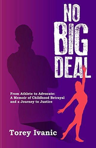 No Big D    e    al     is the story of Torey Ivanic's childhood in gymnastics. In this memoir, Torey transparently and brilliantly shows how the abuse started, the collateral damage, and her journey of healing and justice.