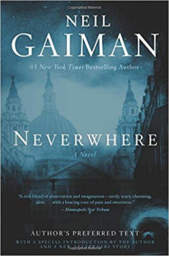 Neverwhere  | Richard Mayhew is an unassuming young businessman living in London, with a dull job and a pretty but demanding fiancee. Then one night he stumbles across a girl bleeding on the sidewalk. He stops to help her--and the life he knows vanishes like smoke.