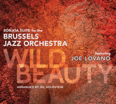 Joe Lovano & the Brussels Jazz Orchestra | Wild Beauty - Following its triumphant partnership with pianist Kenny Werner (Institute of Higher Learning), the award-winning Brussels Jazz Orchestra turns its attention to Joe Lovano, long heralded a towering soloist among tenor saxophonists. Wild Beauty illuminates the composer side of Lovano's musicianship, featuring a palette of earthy tunes previously recorded with small groups, but now re-imagined for the 17-piece BJO. Gil Goldstein wrote the evocative arrangements.GRAMMY NOMINEE