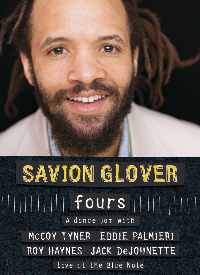 Savion Glover | Fours - Universally regarded as the best tap dancer on Earth (though only 39 years old, at this writing), SAVION GLOVER showcases his musical side by jamming with jazz royalty. Over the course of an hour-long DVD featuring interview footage and 4 separate jams - one each with McCOY TYNER, EDDIE PALMIERI, ROY HAYNES and JACK DEJOHNETTE - Savion spars tirelessly, treating viewers to a clinic on rhythmic improvisation. It is a remarkably athletic performance in which he shifts from soloist to accompanist and back, challenging and reacting to his mentors with a searching, spiritual demeanor emblematic of jazz's greatest instrumentalists. The DVD is an eyeful. He illuminates the sheer joy of dance while reaffirming his own quest for creative sublimity.DVD