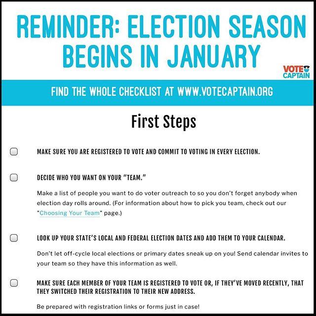 Election season starts when you decide to take action, not when pundits tell you it's time! In fact, the beginning of the year is a great time to do election prep with your friends. Make sure they're registered, have the 2019 election dates in their calendar, and are ready to get involved in the primaries early on. Some of them might even consider running for something themselves 😬! However you want to be involved, we'll be here to support you every step of the way.  To an exciting and empowering 2019! #yourvotematters #beavotecaptain