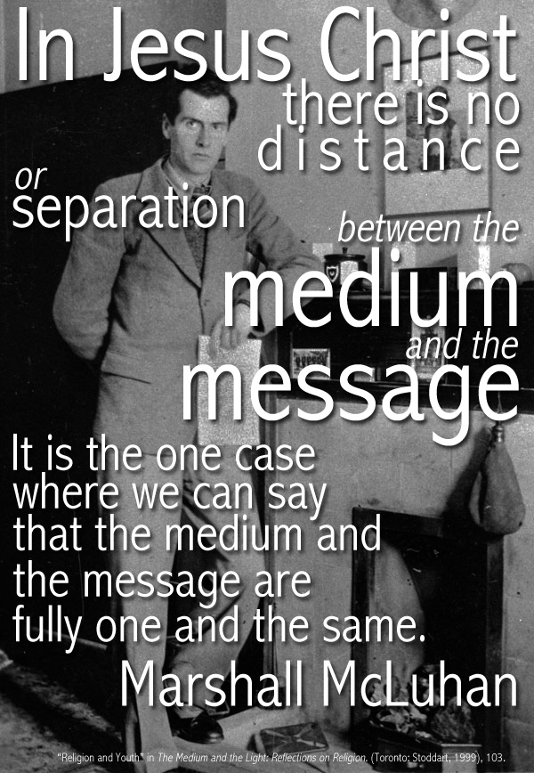 Quote: In Jesus Christ there is no distance or separation between the medium and the message
