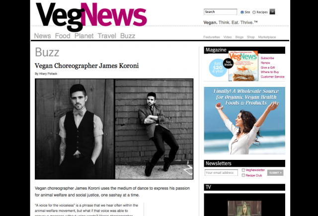 - Vegan choreographer James Koroni uses the medium of dance to express his passion for animal welfare and social justice, one sashay at a time. -VegNews