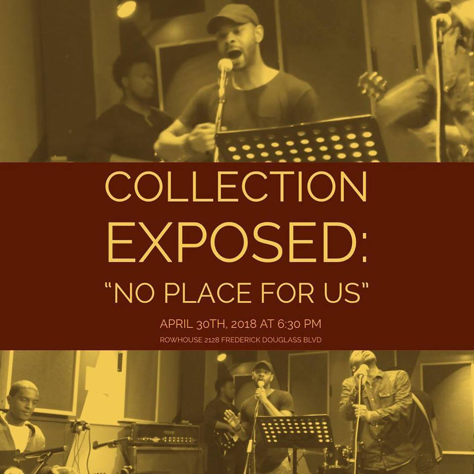 Collection Exposed: No Place For Us - Book launch for poet Glenn Quentin. Readings from his first book 'No Place For Us' with guest artists and Bodega Cats.When:April 30th, 2018 at 6:30pmWhere:Rowhouse2128 Frederick Douglass Blvd