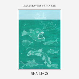 Ciaran Lavery and Ryan Vail - Sea Legs