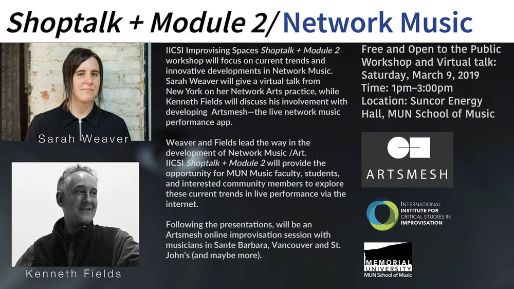 """Presentation: Shoptalk + Module 2 Network MUsic - March 9, 2019Presentation Title: """"Current Projects in Network Arts""""Virtual Talk at Memorial University, Newfoundland via the Internet from New York"""