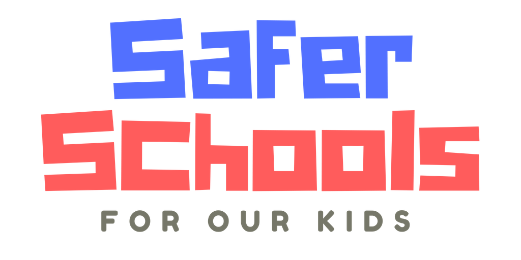 Safer Schools for Our Kids