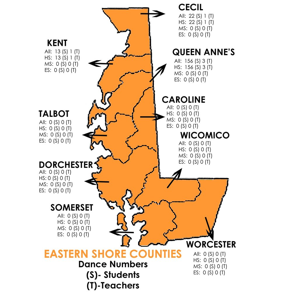 Dance - Eastern Shore Counties   Cecil: 22 Students, 1 Teachers  Kent: 13 Students, 1 Teachers  Queen Anne's: 156 Students, 3 Teachers  Caroline: 0 Students, 0 Teachers  Talbot: 0 Students, 0 Teachers  Dorchester: 0 Students, 0 Teachers  Wicomico: 0 Students, 0 Teachers  Somerset: 0 Students, 0 Teachers  Worcester: 0 Students, 0 Teachers