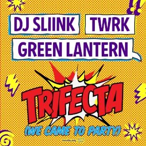 DJ Sliink, TWRK, Green Lantern - Trifecta