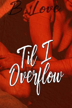 B Love Til I Overflow FINAL Cover.jpg