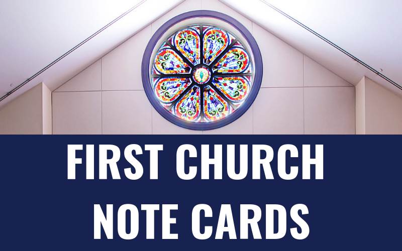 The First Church note cards will be sold this Sunday, January 27th in the Welcome Center. The note cards are $5.00 for a box of 10 cards. Get your First Church note cards in the Welcome Center this Sunday!