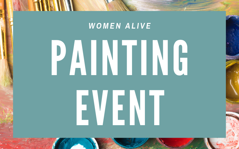 The Women Alive Painting Event will be Saturday, February 2nd from 2:00 - 4:00 pm.