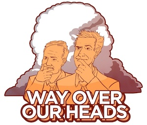 Way Over Our Heads