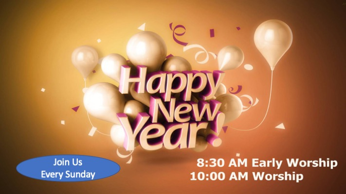 Happy New Year! Join us for worship at  8:30 or 10:00 AM every Sunday.