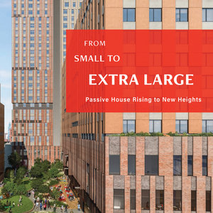 Publication of New Passive House Book - From Small to Extra Large, Passive House Rising to New Heights