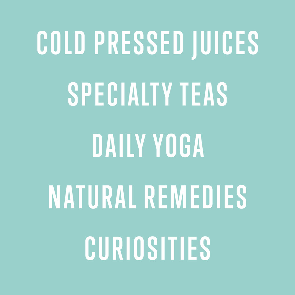 Cold pressed juices, specialty teas, daily yoga, natural remedies, curiosities