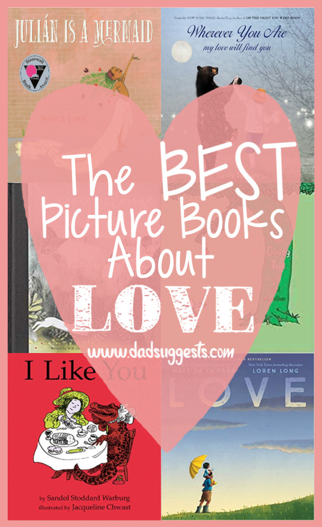 The best picture books about love. Share these kids books with your family on Valentine's Day, or really anytime of year, to celebrate the importance of love and the magic it brings to our lives.  #picturebooks #bestkidsbooks #booksaboutlove #valentinesdaybooks #dadsuggests