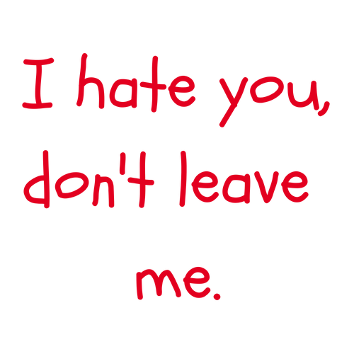 I hate you,don't leave me..png