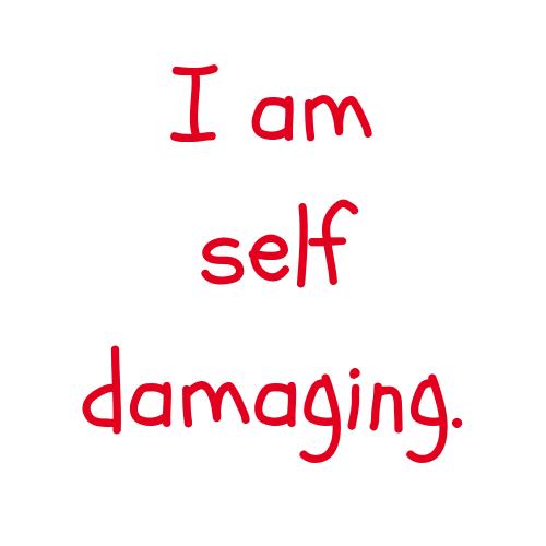 I am self damaging.png