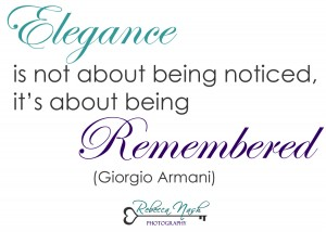 """Elegance is not about being noticed, it's about being remembered"" Giorgio Armani"