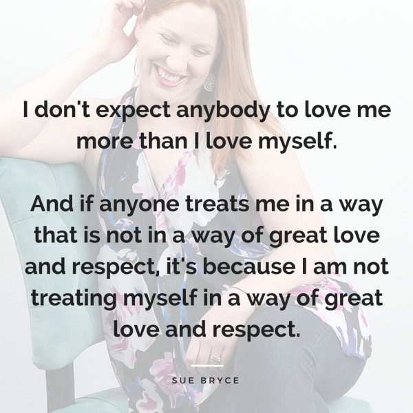I don't expect anybody to love me more than I love myself - Sue Bryce