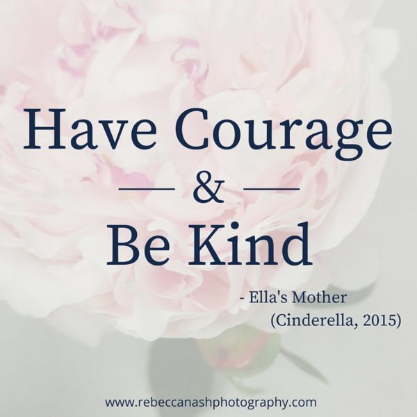 Have Courage & Be Kind - Ella's Mother (Cinderella, 2015)