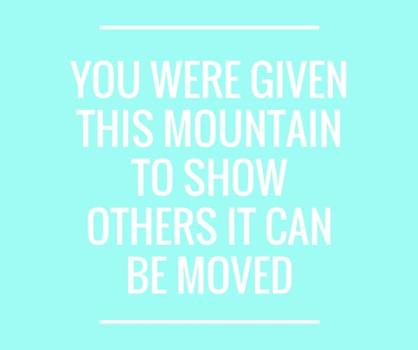 you-were-given-this-mountain-to-show-others-it-can-be-moved